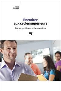 Encadrer aux cycles supérieurs  : étapes, problèmes et interventions