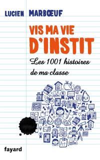 Vis ma vie d'instit : les 1.001 histoires de ma classe