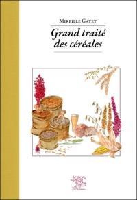 Grand traité des céréales & pseudocéréales : avec 140 recettes