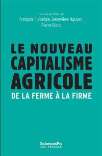 Le nouveau capitalisme agricole : de la ferme à la firme