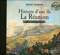 Histoire d'une île, La Réunion : des origines à nos jours