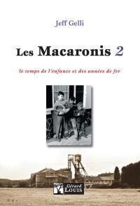 Les Macaronis. Volume 2, Le temps de l'enfance et des années de fer