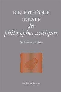 Bibliothèque idéale des philosophes antiques : de Pythagore à Boèce
