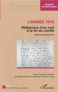 Cahiers de guerre. Volume 3, L'année 1918 : réflexions d'un civil à la fin du conflit
