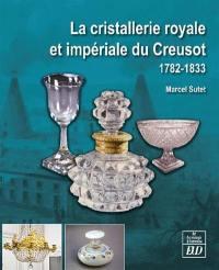 La cristallerie royale et impériale du Creusot : 1782-1833