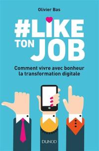 #like ton job : comment vivre avec bonheur la transformation digitale