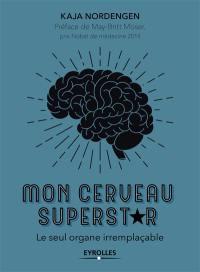 Mon cerveau superstar : le seul organe irremplaçable