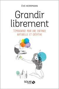 Grandir librement : témoignage pour une enfance naturelle et créatrice