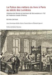 La police des métiers du livre à Paris, au siècle des lumières : Historique des libraires et imprimeurs de Paris existans en 1752, de l'inspecteur Joseph d'Hémery