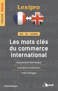Les mots-clés du commerce international, anglais : BTS, IUT, licence : classement thématique, exemples d'utilisation, index bilingue