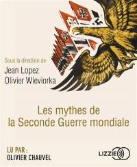 Les mythes de la Seconde Guerre mondiale, Les mythes de la Seconde Guerre mondiale