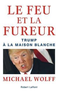 Le feu et la fureur : Trump à la Maison Blanche