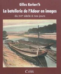 La batellerie de l'Adour en images : du XVIIe siècle à nos jours