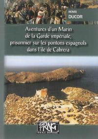 Aventures d'un marin de la Garde impériale. Volume 1, Prisonnier de guerre sur les pontons espagnols dans l'île de Cabréra