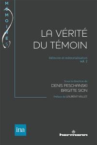 Mémoire et mémorialisation. Volume 2, La vérité du témoin