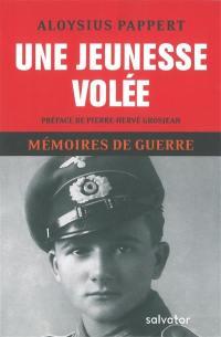 Mémoires de guerre. Volume 1, Une jeunesse volée