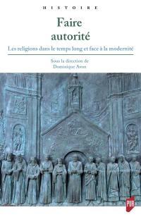 Faire autorité : les religions dans le temps long et face à la modernité