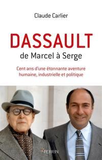 Dassault, de Marcel à Serge : cent ans d'une étonnante aventure humaine, industrielle et politique