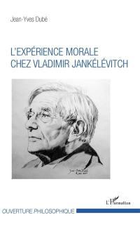 L'expérience morale chez Vladimir Jankélévitch