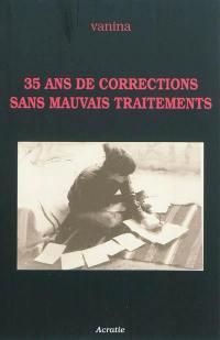35 ans de corrections sans mauvais traitements