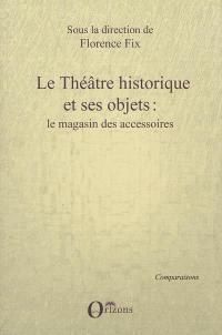 Le théâtre historique et ses objets : le magasin des accessoires