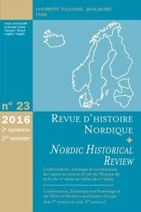 Revue d'histoire nordique = Nordic historical review. n° 23, Confrontation, échanges et connaissance de l'autre au nord et à l'est de l'Europe de la fin du VIIe siècle au milieu du XIe siècle = Confrontation, exchanges and knowledge of the other in Northern and Eastern Europe : late 7th century to mid. 11th century