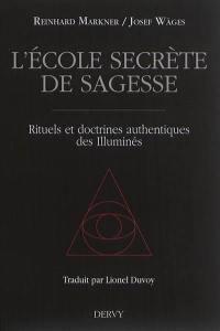 L'école secrète de sagesse : rituels et doctrines authentiques des Illuminés