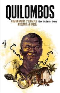 Quilombos : communautés d'esclaves insoumis au Brésil
