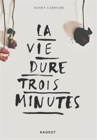 La vie dure trois minutes