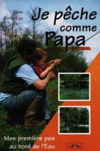 Je pêche comme papa : mes premiers pas au bord de l'eau