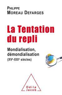 La tentation du repli : mondialisation, démondialisation : XVe-XXIe siècles