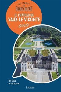 Le château de Vaux-le-Vicomte dévoilé
