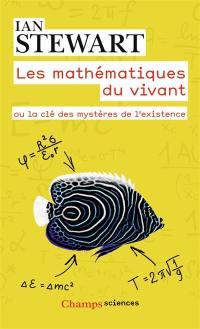 Les mathématiques du vivant ou La clé des mystères de l'existence