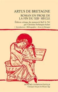 Artus de Bretagne : roman en prose de la fin du XIIIe siècle