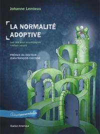 Adopteparentalité. Volume 1, La normalité adoptive : les clés pour accompagner l'enfant adopté