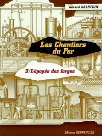 Les chantiers du fer. Volume 3, L'épopée des forges