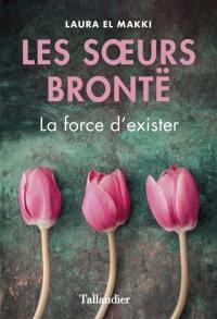 Les soeurs Brontë : la force d'exister