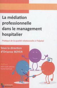 La médiation professionnelle dans le management hospitalier : pratique de la qualité relationnelle à l'hôpital