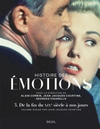 Histoire des émotions. Volume 3, De la fin du XIXe siècle à nos jours