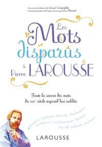 Les mots disparus de Pierre Larousse : toute la saveur des mots du XIXe siècle aujourd'hui oubliés