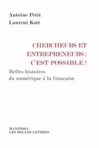 Chercheurs et entrepreneurs, c'est possible ! : belles histoires du numérique à la française
