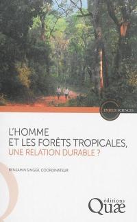 L'homme et les forêts tropicales : une relation durable ?