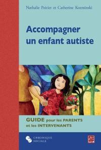 Accompagner un enfant autiste  : guide pour les parents et les intervenants