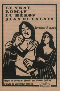 Le vrai roman du héros Jean de Calais