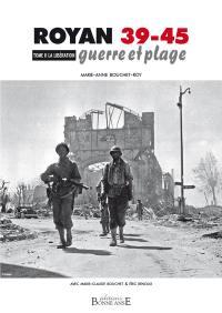 Royan 39-45 : guerre et plage. Volume 2, La Libération