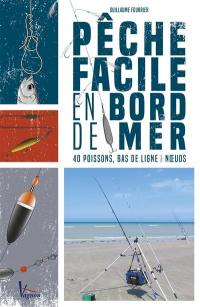 Pêche facile en bord de mer : 40 poissons, bas de ligne & noeuds