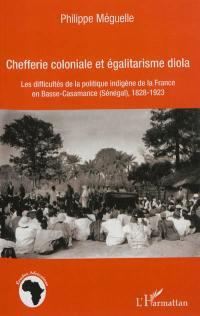 Chefferie coloniale et égalitarisme diola : les difficultés de la politique indigène de la France en Basse-Casamance, Sénégal, 1828-1923
