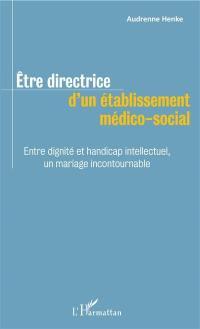 Etre directrice d'un établissement médico-social : entre dignité et handicap intellectuel, un mariage incontournable