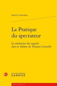 La pratique du spectateur : la médiation des regards dans le théâtre de Thomas Corneille