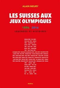 Les Suisses aux jeux Olympiques : 1896-2016 : légendes et histoires